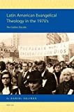 Latin American Evangelical Theology in The 1970's : The Golden Decade, Salinas, Daniel, 9004176993