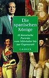 img - for Die spanischen Ko nige: 18 historische Portra ts vom Mittelalter bis zur Gegenwart (German Edition) book / textbook / text book