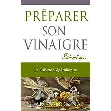 La Cuisine Végétalienne. Prêparer son vinaigre soi-même (French Edition)