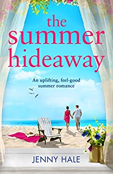 The Summer Hideaway: An uplifting feel good summer romance by [Hale, Jenny]