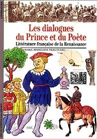 Les Dialogues du prince et du poète : Littérature française de la Renaissance par Marie-Madeleine Fragonard