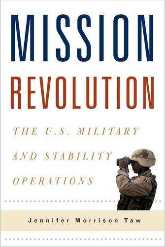 Mission Revolution: The U.S. Military and Stability Operations (Columbia Studies in Terrorism and Irregular Warfare) ()