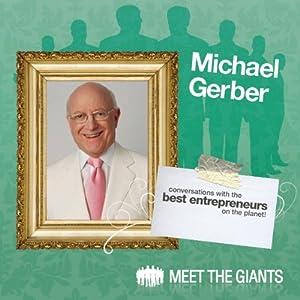 Michael E. Gerber - World's #1 Small Business Guru Talks About 'Passion' Speech