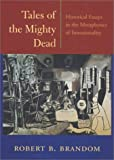 Tales of the Mighty Dead: Historical Essays in the Metaphysics of Intentionality, Robert B. Brandom, 0674009037