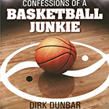 Confessions of a Basketball Junkie Audiobook by Dirk Dunbar Narrated by Dirk Dunbar
