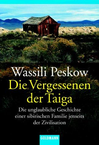 Die Vergessenen der Taiga: Die unglaubliche Geschichte einer sibirischen Familie jenseits der Zivilisation Taschenbuch – 1996 Wasseli Peskow Renate Janssen-Tavhelidse Goldmann Verlag 3442126371