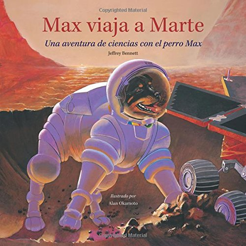 Max viaja a Marte: Una aventura de ciencias con el perro Max (Science Adventures with Max the Dog series) (Spanish Edition) PDF