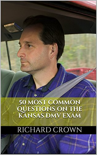 Pass Your Kansas DMV Test Guaranteed! 50 Real Test Questions! Kansas DMV Practice Test Questions