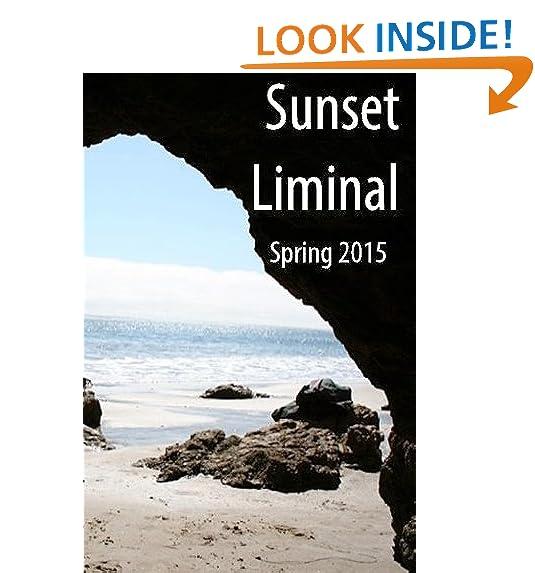 Sunset Liminal vol. 1: Spring 2015 (Sunset Liminal Magazine) (Volume 1)