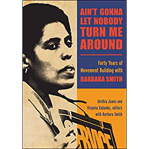 Ain't Gonna Let Nobody Turn Me Around: Forty Years of Movement Building with Barbara Smith (SUNY series in New Political…