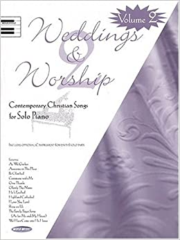 Weddings and Worship - Volume 2: Contemporary Christian Songs for ...