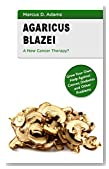 Agaricus Blazei - A New Cancer Therapy?: Grow Your Own Help Against Cancer, Diabetes and Other Problems
