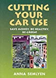 Cutting Your Car Use: Save Money, be Healthy, be Green! (Green Books Guides)