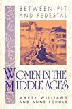 Women in the Middle Ages : Between Pit and Pedestal, Echols, Anne and Williams, Marty, 0910129339