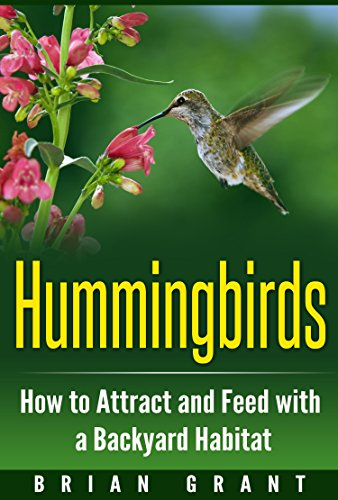 Hummingbirds: How to Attract and Feed with a Backyard Habitat by [Grant, Brian]