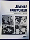 Juvenile Careworker Resource Guide 9780929310787