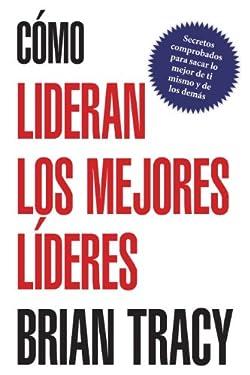 Cómo lideran los mejores líderes (Spanish Edition)
