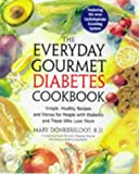 The Everyday Gourmet Diabetes Cookbook: Simple, Healthy Recipes and Menus for People with Diabetes and Those Who Love Th em