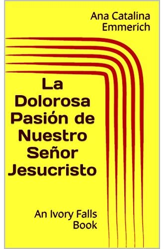 Descargar gratis La Dolorosa Pasión De Nuestro Señor Jesucristo de Ana Catalina Emmerich