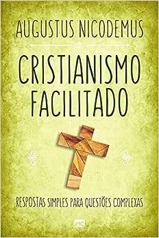 Cristianismo facilitado: Respostas simples para questões complexas