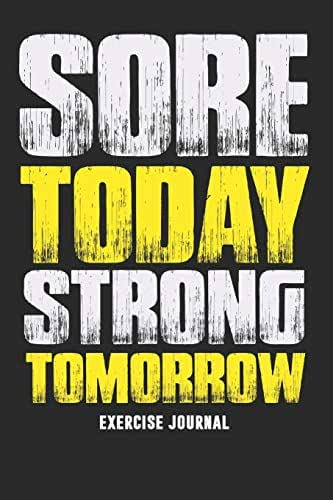 Sore Today Strong Tomorrow Exercise Journal: Daily Fitness Activity Bodybuilding Diary For Weightlifting - 120 Pages Gym Workout Exercise Tracker Journal Log For Personal Trainer & Athletes