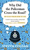 Why Did the Policeman Cross the Road?: How to solve problems before they arise