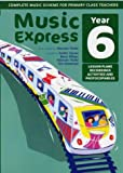 Music Express – Music Express: Year 6 (Book + CD + CD-ROM): Lesson plans, recordings, activities and photocopiables