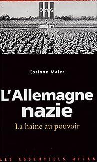 L'Allemagne nazie : La haine au pouvoir par Corinne Maier