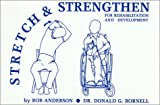 Stretch and Strengthen for Rehabilitation and Development, Anderson, Bob and Bornell, Donald G., 0960106626