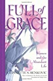 Full of Grace: Women and the Abundant Life by Johnnette S. Benkovic (1998-05-11)