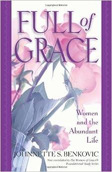 Full of Grace: Women and the Abundant Life by Johnnette S. Benkovic (1998-05-11)