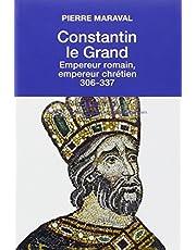 CONSTANTIN LE GRAND : EMPEREUR ROMAIN, EMPEREUR CHRÉTIEN, 306-337