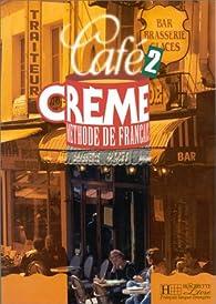 Café crème 2: Méthode de français par Pierre Delaisne