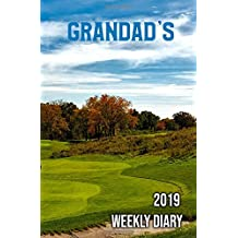 Grandad's 2019 Weekly Diary: Golf theme Pages for each week of the year weekly monthly diary planner for 2019 for things to do organizing and agenda notes and prioritization