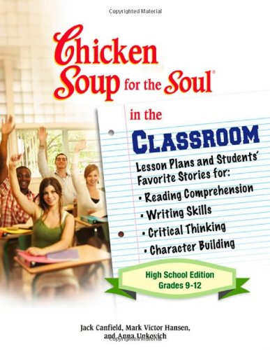 Chicken Soup for the Soul in the Classroom - High School Edition: Lesson Plans and Students' Favorite Stories for Readin