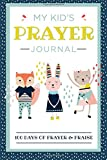 My Kid's Prayer Journal: 100 Days of Prayer & Praise: Children's Journal to Inspire Conversation & Prayer with God