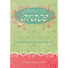 Glimmers of Grace: Sparkling Reminders to Encourage You (Women of Faith (Thomas Nelson))