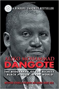 Book Aliko Mohammad Dangote: The Biography of the Richest Black Person in the World by Moshood Ademola Fayemiwo (2013-05-20)