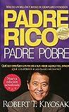 Padre Rico Padre Pobre: Qué les enseñan los ricos a sus hijos acerca del dinero, ¡que los pobres y la clase media no!