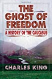 The Ghost of Freedom, Charles King, 0195177754
