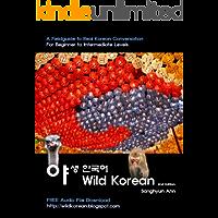 Wild Korean: A Fieldguide to Real Korean Conversation (English Edition)