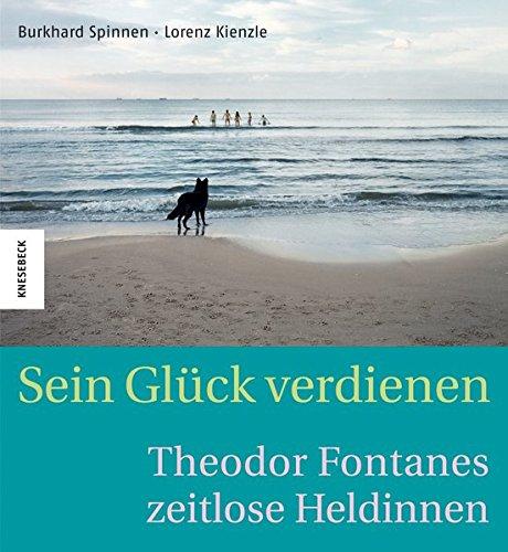 Sein Glück verdienen: Theodor Fontanes zeitlose Heldinnen