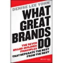 What Great Brands Do: The Seven Brand-Building Principles that Separate the Best from the Rest Audiobook by Denise Lee Yohn Narrated by Julie McKay