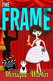 The Frame (A Hollywood Heroes Mystery) by [Martin, Monique]