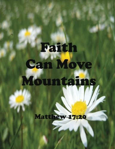 Faith Can Move Mountains Matthew 17:20: Journal Notebook,Quotes Journal, Quotes Notebook, Composition Book 100 Pages 8.5x11 (Volume 11) pdf epub