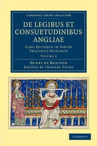 De Legibus et Consuetudinibus Angliae: Libri Quinque in Varios Tractatus Distincti (Cambridge Library Collection - Rolls) (Volume 2) ebook