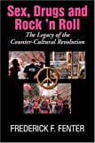 Sex, Drugs and Rock 'n Roll, the Legacy of the Counter-Cultural Revolution, Frederick F. Fenter, 1596637803