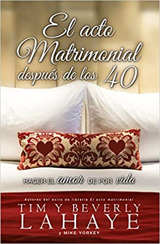 El Acto Matrimonial Despues de los 40: Hacer el Amor de Por Vida: Amazon.es: Tim LaHaye, Beverly LaHaye, Mike Yorkey: Libros