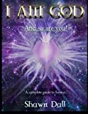 I Am God - And So Are You!, Shawn P Dall, 1492290149