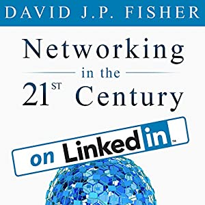 Networking in the 21st Century...on LinkedIn: Why Your Network Sucks and What to Do About It Audiobook